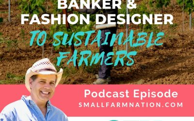 From Investment Banker & Fashion Designer to Sustainable Farmers