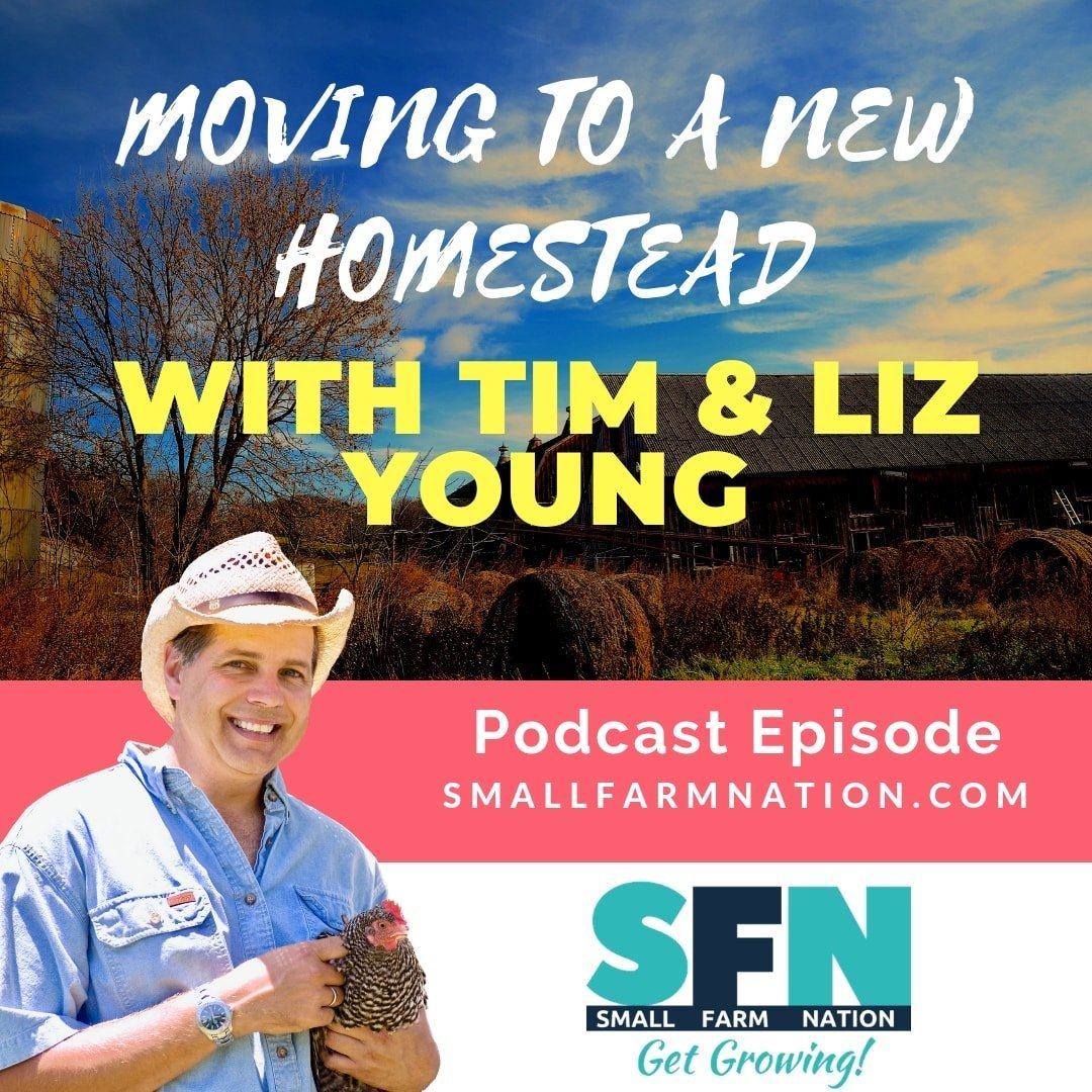 Moving to a New Homestead with Tim & Liz Young |Farming | Homesteading