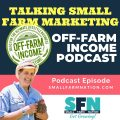 Talking small farm marketing off-farm income podcast