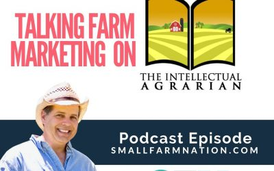Talking Farm Marketing on the Intellectual Agrarian Podcast